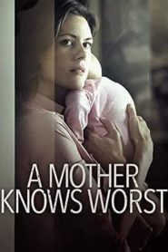 A Mother Knows Worst