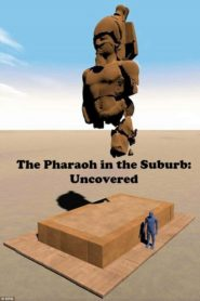 The Pharaoh in the Suburb Uncovered