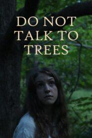 Do Not Talk To Trees